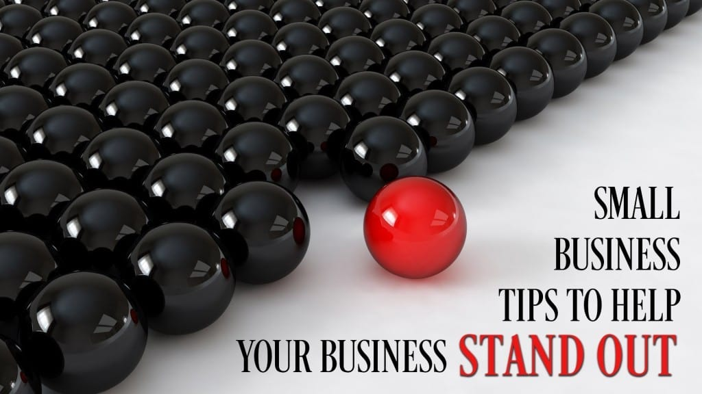 SMALL BUSINESS TIPS TO HELP YOUR BUSINESS STAND OUT