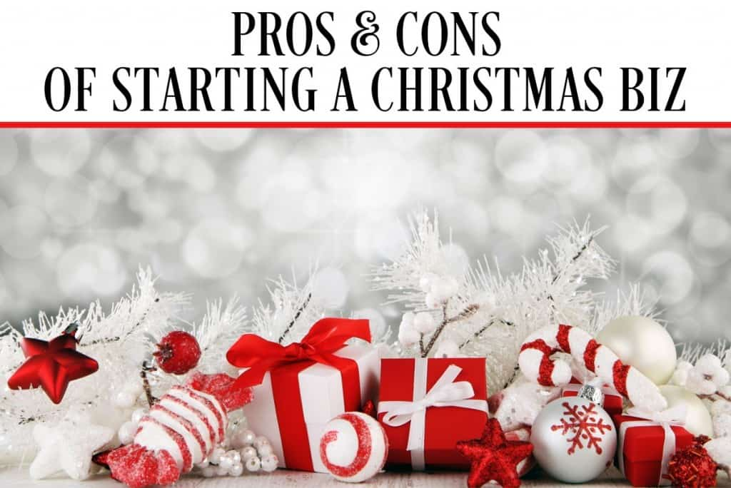 PROS & CONS OF STARTING A CHRISTMAS BIZ
