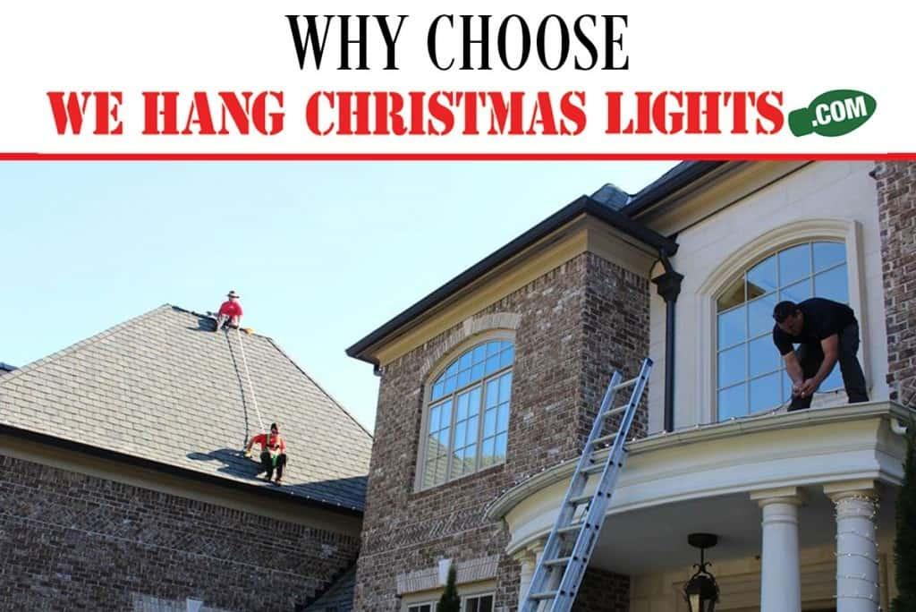 WHY CHOOSE WE HANG CHRISTMAS LIGHTS