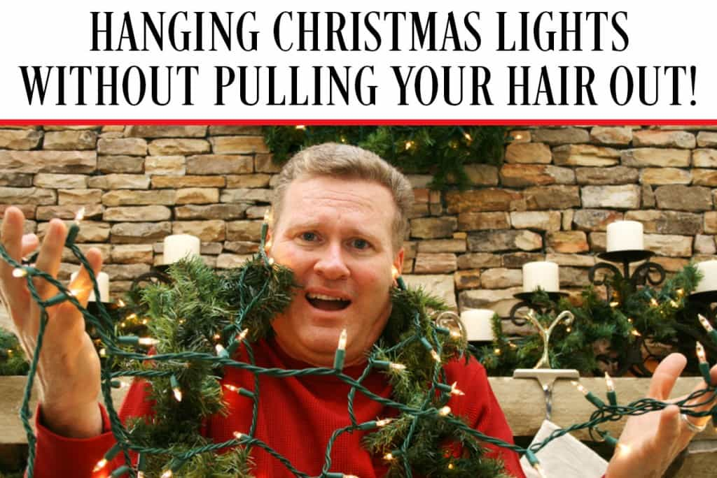 HANGING CHRISTMAS LIGHTS WITHOUT PULLING YOUR HAIR OUT!