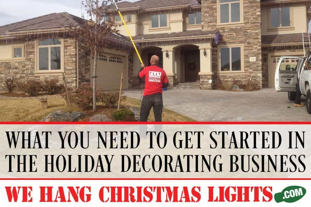 WHAT-YOU-NEED-TO-GET-STARTED-IN-THE-HOLIDAY-DECORATING-BUSINESS