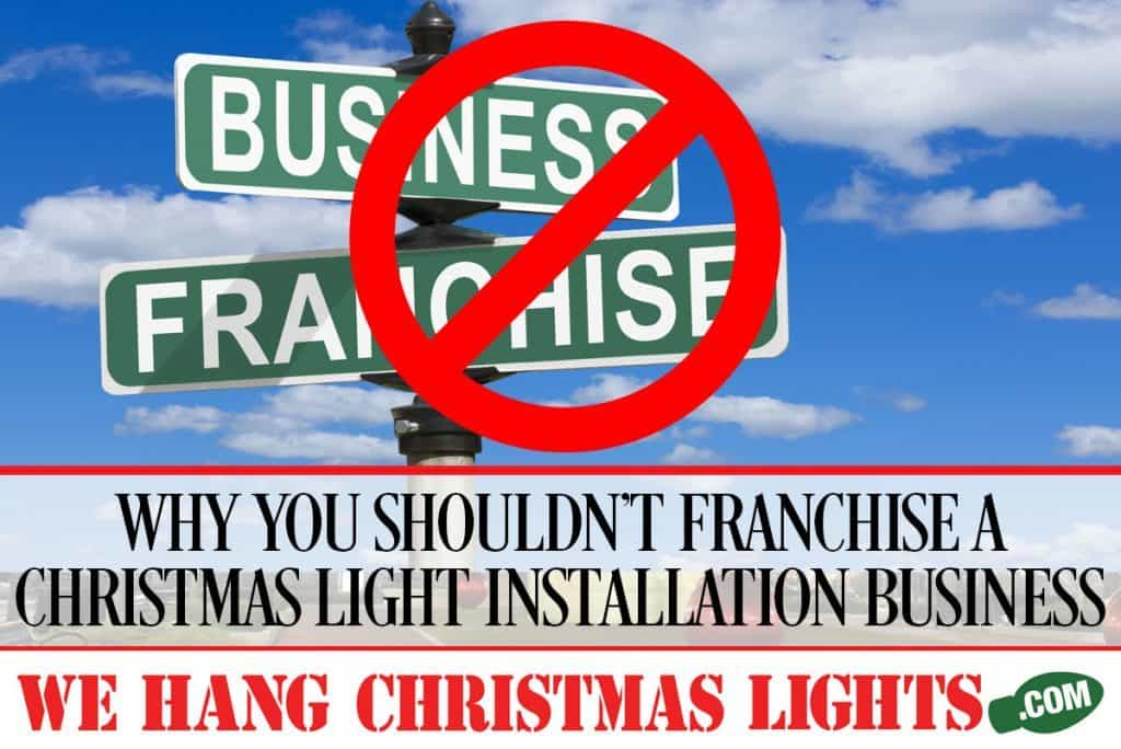 WHY-YOU-SHOULDN'T-FRANCHISE-A-CHRISTMAS-LIGHT-INSTALLATION-BUSINESS