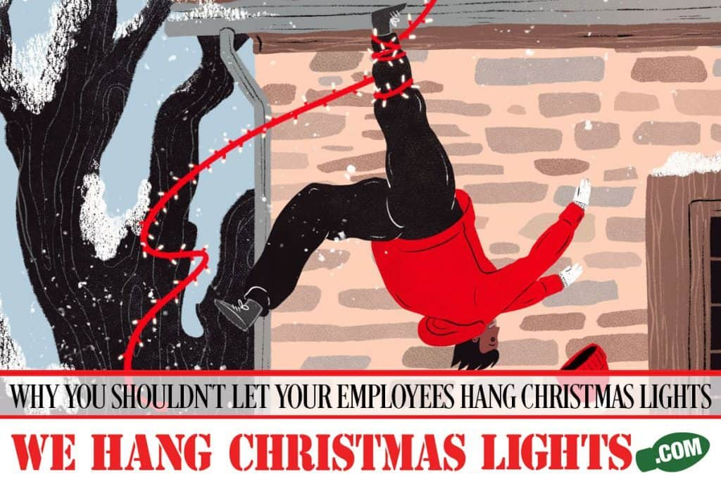 WHY-YOU-SHOULDN'T-LET-YOUR-EMPLOYEES-HANG-YOUR-CHRISTMAS-LIGHTS